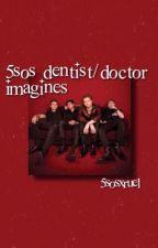5SOS Dentist/ Doctor Imagines  by 5sosxruel
