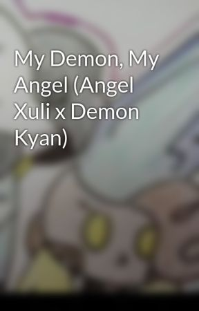 My Demon, My Angel (Angel Xuli x Demon Kyan) by Fallenshine