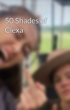 50 Shades of Clexa  by Clexa_is_weakness