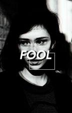 Fool ✔ by ssadboyhours