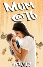 Mom @ 16 (The beginning) by acs0607