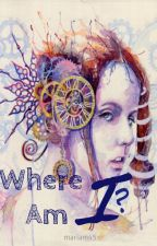 Where Am I? by mariam45