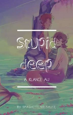 Stupid Deep// Klance Au by Spaghetti_no_sauce