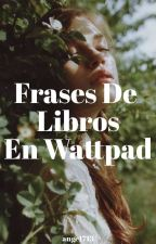 ★«Frases De Librøs En Wattpad»★ [#1] by ange1713