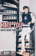 Hate you || Hayes Grier by ourmoonlight_