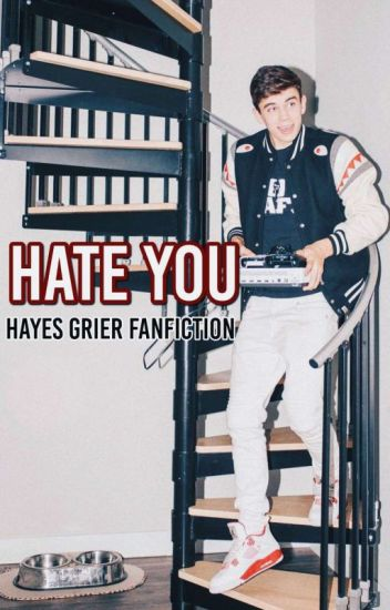 Hate you || Hayes Grier