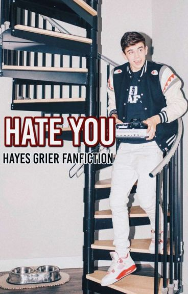 Hate you → Hayes Grier