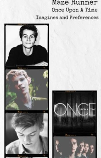 Maze Runner and Once Upon A Time Imagines ON HOLD
