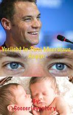Verliebt in zwei meerblaue Augen (Manuel Neuer FF) by Soccerlovestory_