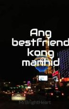 Ang bestfriend kong manhid by MrBrightHeart
