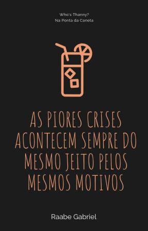 as piores crises acontecem sempre do mesmo jeito pelos mesmos motivos by ByzinhaG