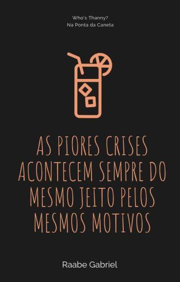 as piores crises acontecem sempre do mesmo jeito pelos mesmos motivos