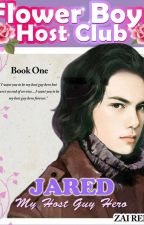 FLOWER BOYS HOST CLUB: JARED, My Host Guy Hero (Series Book 1) by Zai_viBritannia