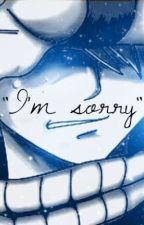 I'm sorry (Fairy Tail Fanfiction) by FairyTail_random