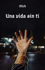 Una vida sin ti. by luciaMichelle35