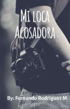Mi loca acosadora by FernandoRodriguez98