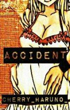 Accident ( fairy tail fanfiction) *ON HOLD* by Cherry_Haruno_
