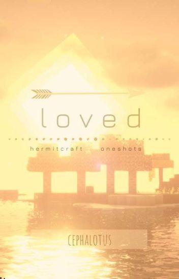 loved (hermitcraft oneshots) [on hold]
