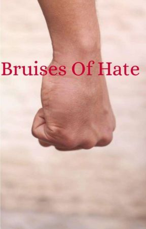 Bruises Of Hate by The-Lonely-Hunter