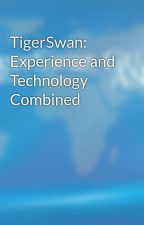 TigerSwan: Experience and Technology Combined by TigerSwan