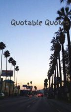 Quotable Quotes by sarcasticcookie