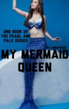 My Mermaid Queen (book 2) by annaf2002