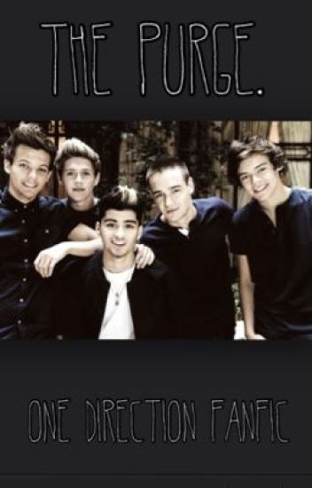 The Purge (One Direction fanfic) - boringbitch01 - Wattpad