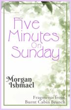 Five Minutes on Sunday by MorganIshmael