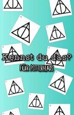 Kennst Du Das? - Für Potterheads by LinchenMalfoy17