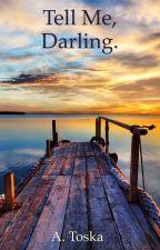 Tell Me, Darling. by AmoreToska