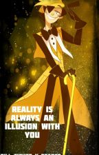 Reality Is Always An Illusion With You {Bill Cipher X Reader} by ProxyPlaysYT