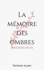 La mémoire des ombres - Anthologie by Phoenix-blanc