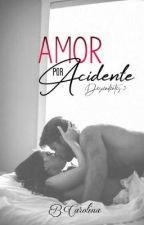 Amor Por Acidente - Descendentes Do Crime - Livro 2 by Carol_Dalcomuni