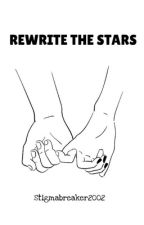 Rewrite The Stars by stigmabreaker2002