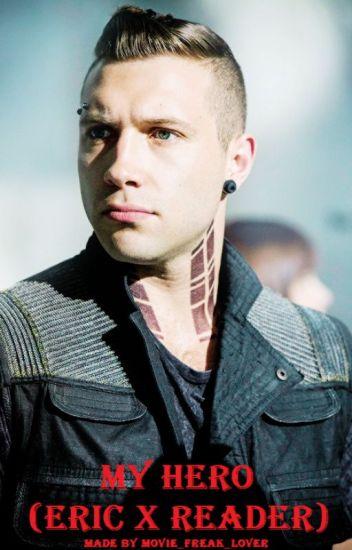 My hero (Eric x reader) (Sequel to My Divergent)
