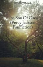 The Son Of Gaea (Percy Jackson FanFiction) by mythlover440