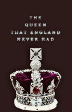 The Queen That England Never Had by josephine_lisiecki