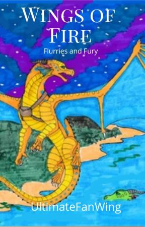 Flurries and Fury - A Wings of Fire Fanfiction - Complete by UltimateFanWing