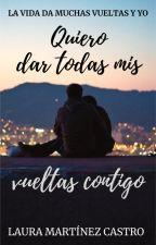 Quiero dar todas mis vueltas contigo #2 by laurytamartinez
