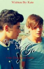 'Dont Let Me Go' (A One Direction Fanfic) by LetMehhLoveLou