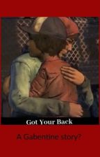 'Got Your Back' A Gabentine Story? by nl3536