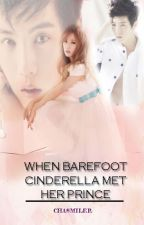 When Barefoot Cinderella Met Her Prince [COMPLETED] by chasmiler