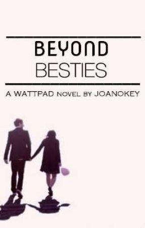 Beyond Besties✔ by joanokey