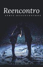 Reencontro- Série Desencontros by AlexMNenaS