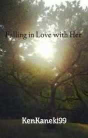 Falling in Love with Her by KenKaneki99
