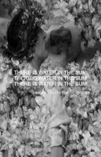 THERE IS WATER IN THE SUN by immortalitatis-