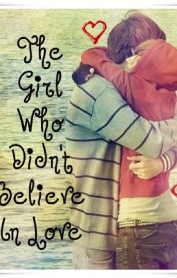 The Girl Who Didn't Believe In Love