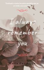 I ALWAYS REMEMBER YOU (SIEMPRE TE RECUERDO) by jospaterraly