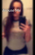 Arouse Me by vrfarrow02