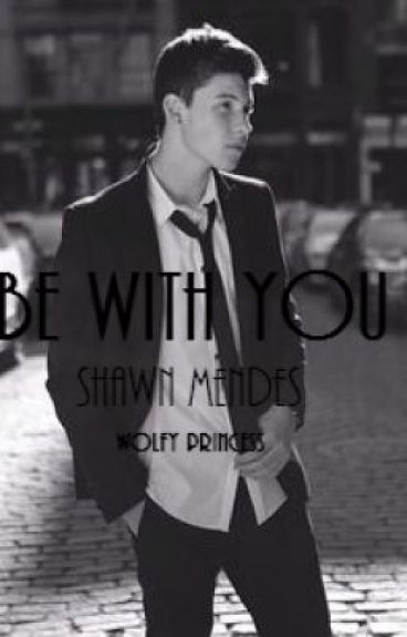 Be With You (Shawn Mendes Fanfic)